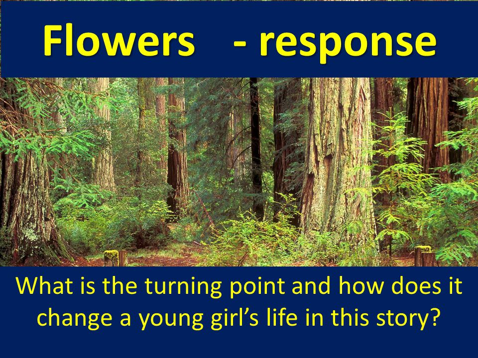 Flowers - response What is the turning point and how does it change a young girl's life in this story