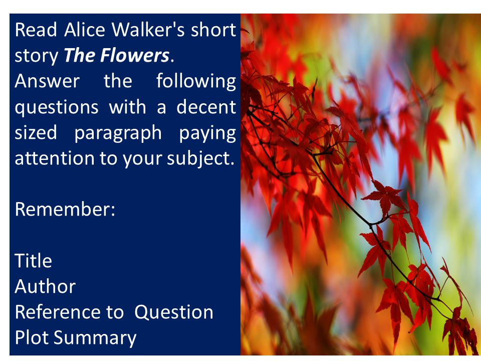analysis of the flowers by alice Teaching plot structure through short stories this lesson plan uses the flowers by alice walker and marigolds by eugenia author alice walker was born on.