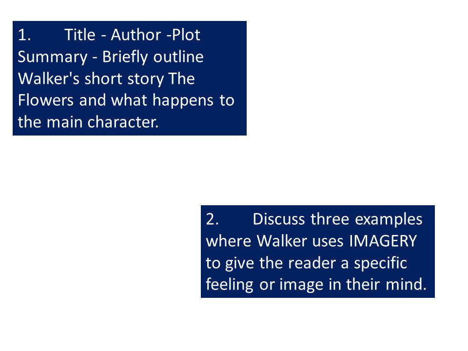 1. Title - Author -Plot Summary - Briefly outline Walker s short story The Flowers and what happens to the main character.