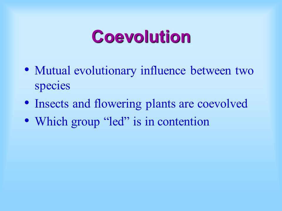 Coevolution Mutual evolutionary influence between two species