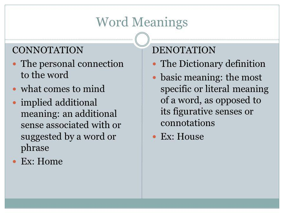 Word Meanings CONNOTATION The personal connection to the word