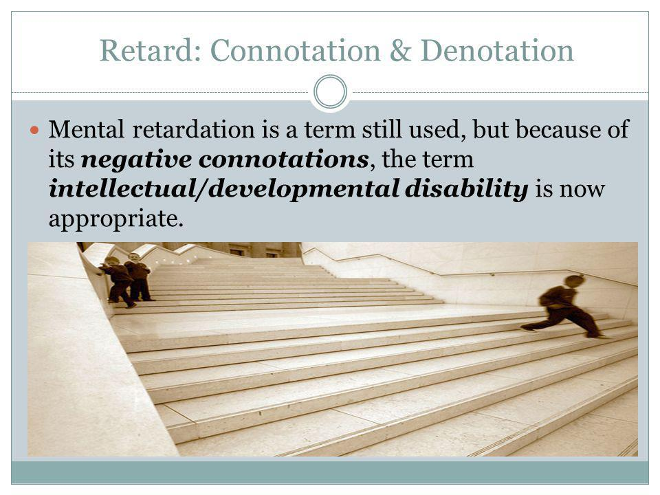 Retard: Connotation & Denotation
