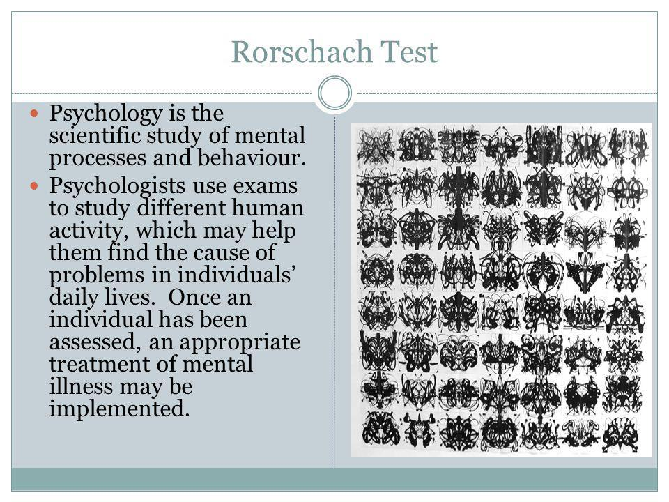 Rorschach Test Psychology is the scientific study of mental processes and behaviour.