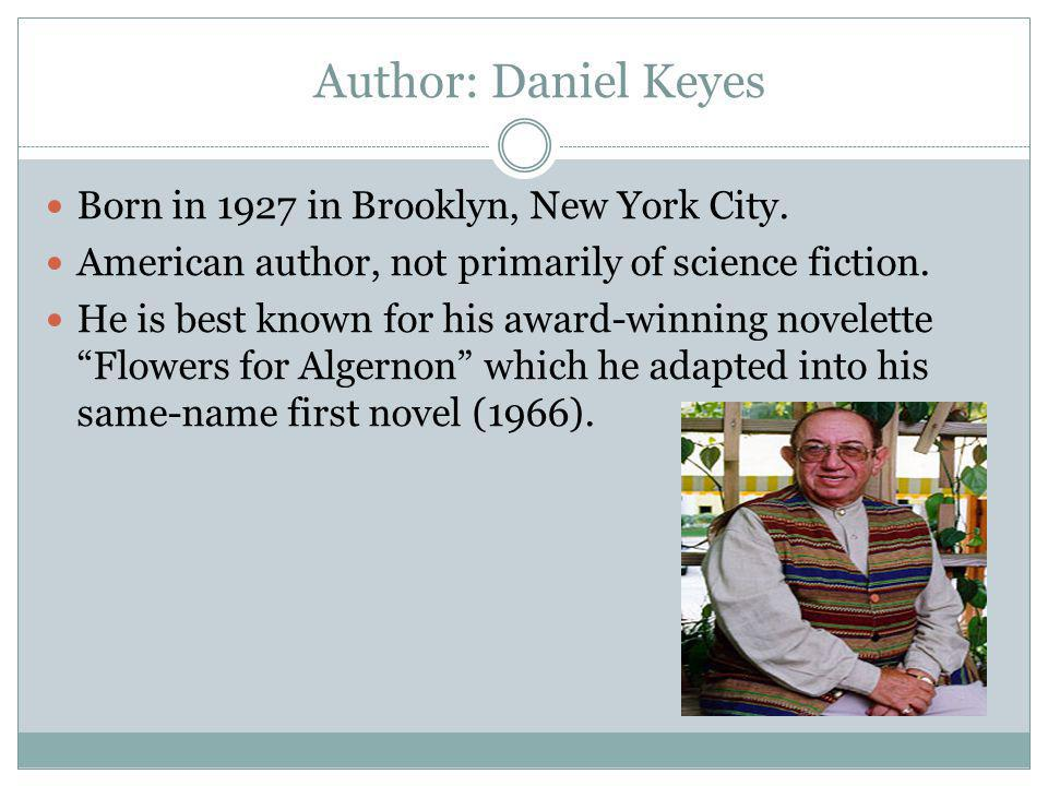 Author: Daniel Keyes Born in 1927 in Brooklyn, New York City.