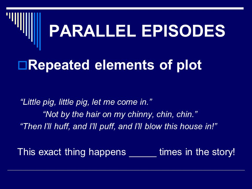 PARALLEL EPISODES Repeated elements of plot