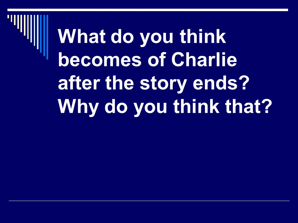 What do you think becomes of Charlie after the story ends