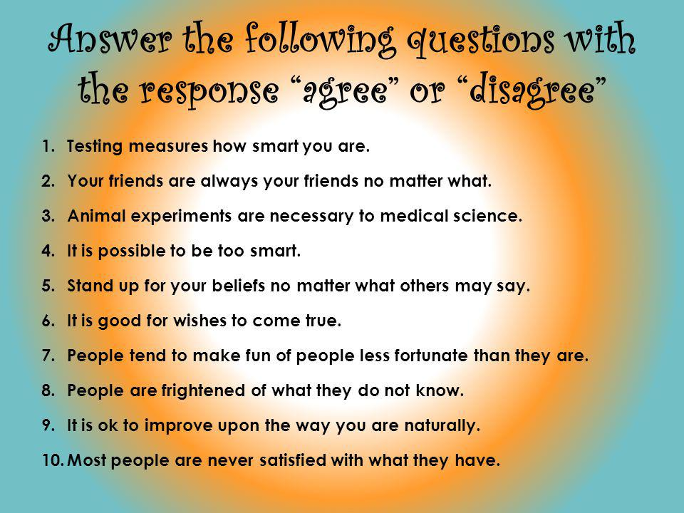 Answer the following questions with the response agree or disagree