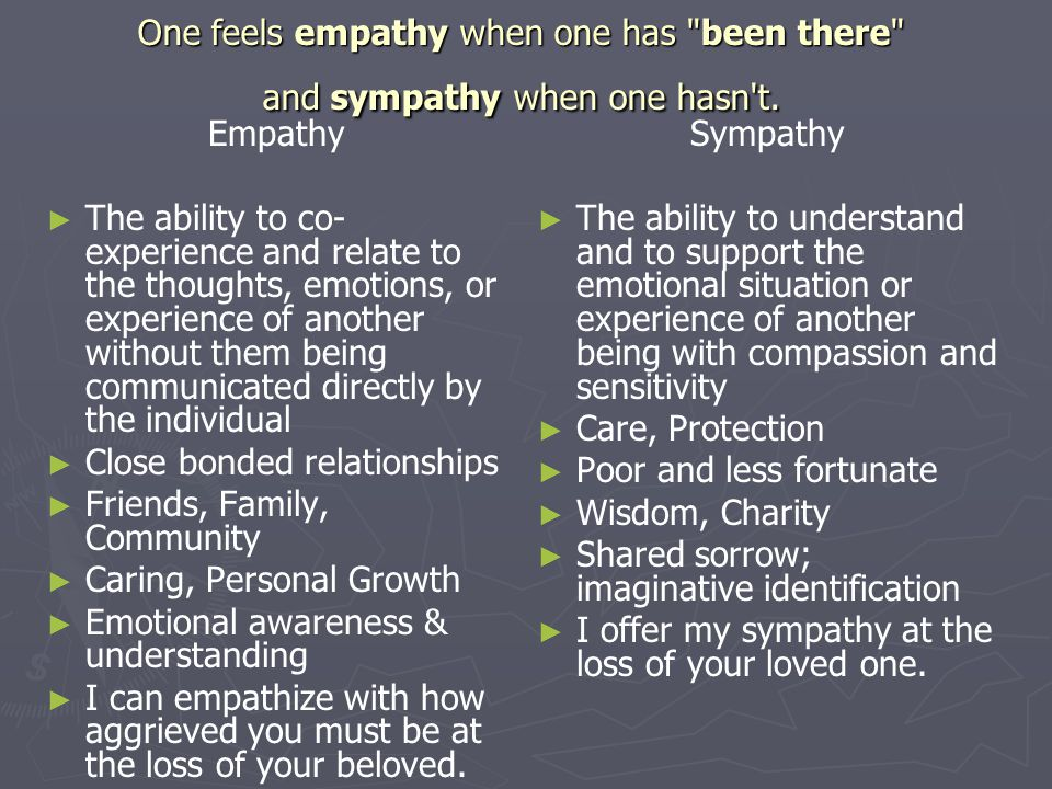 One feels empathy when one has been there and sympathy when one hasn t.