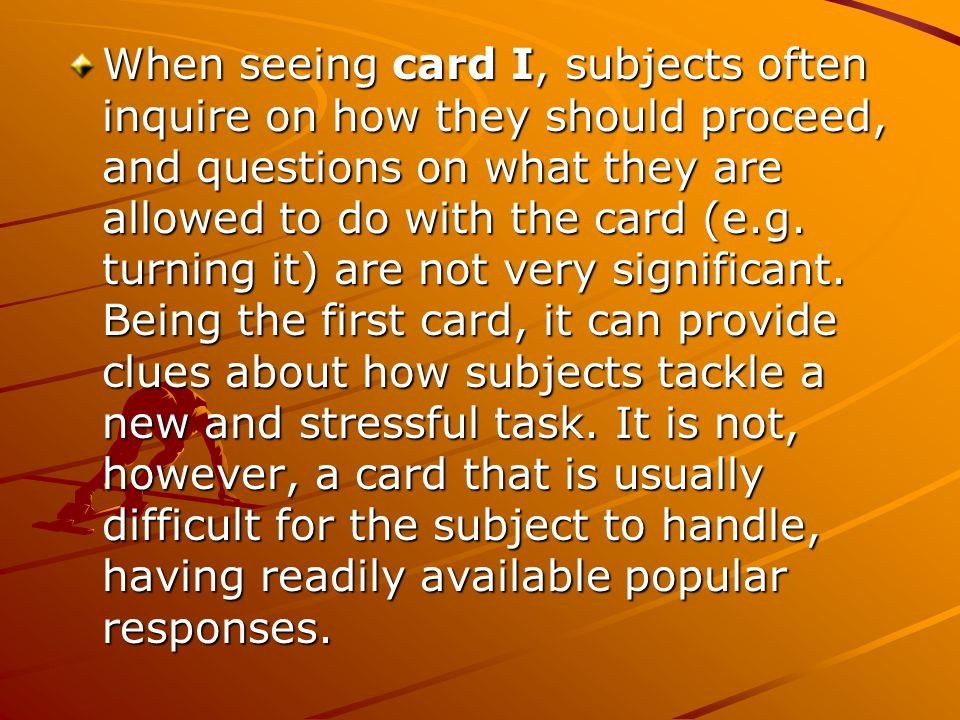 When seeing card I, subjects often inquire on how they should proceed, and questions on what they are allowed to do with the card (e.g.