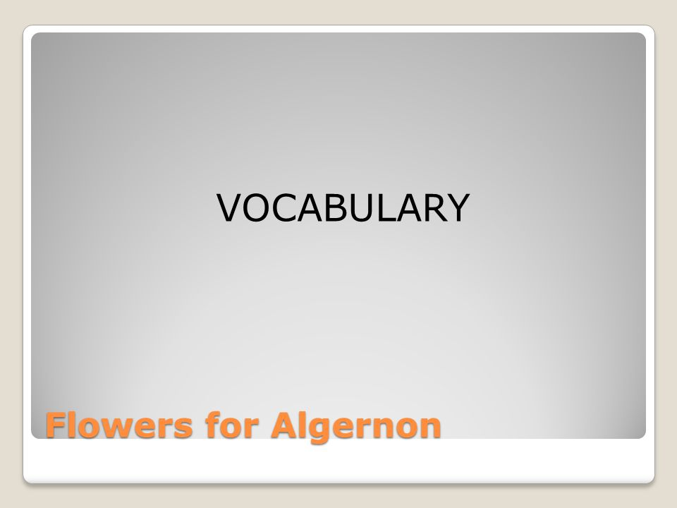 VOCABULARY Flowers for Algernon