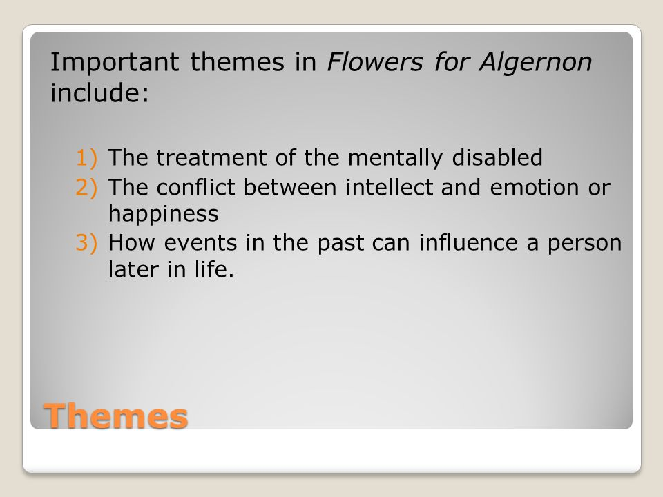Themes Important themes in Flowers for Algernon include: