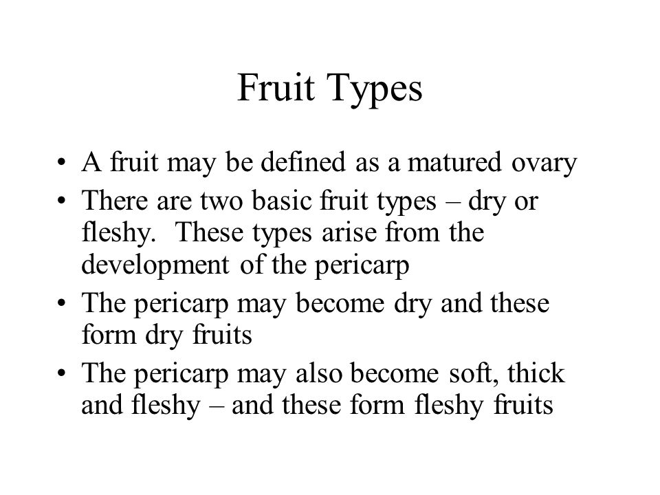 Fruit Types A fruit may be defined as a matured ovary