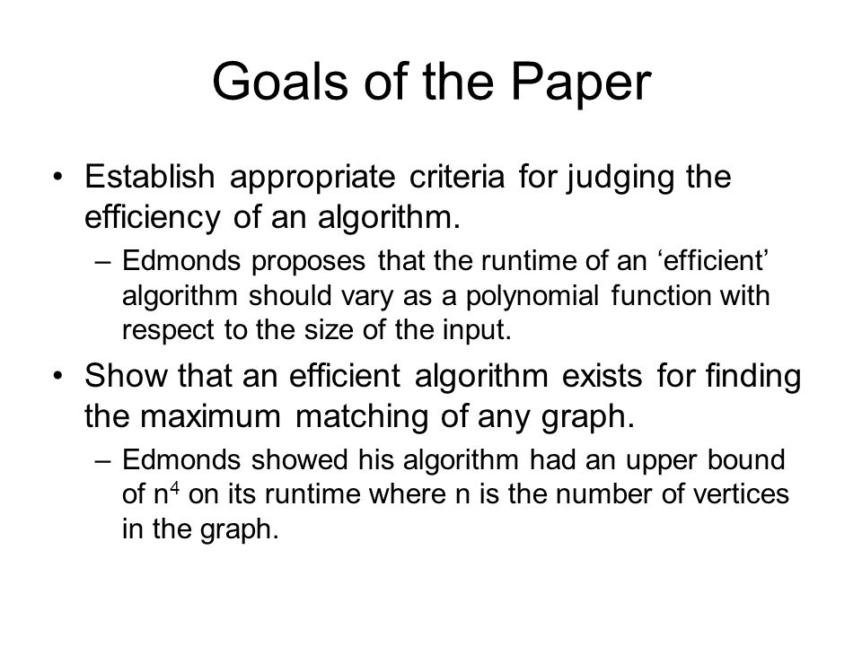 Goals of the Paper Establish appropriate criteria for judging the efficiency of an algorithm.