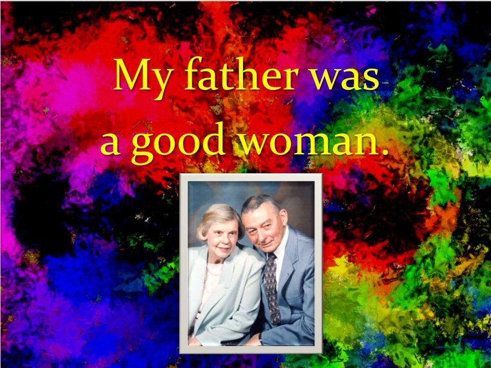 My father was a good woman.