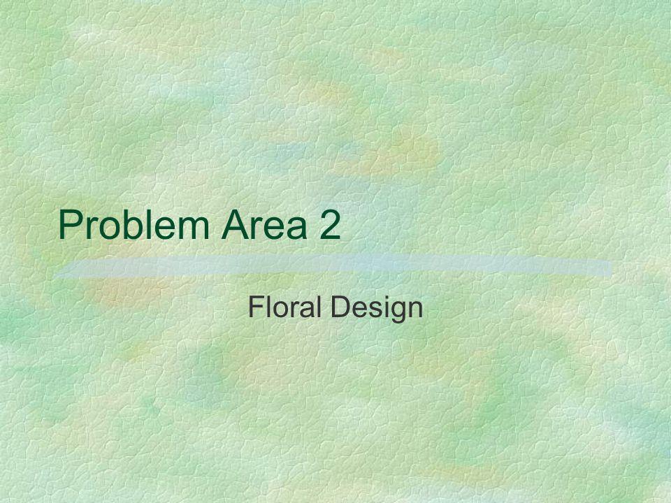 Problem Area 2 Floral Design