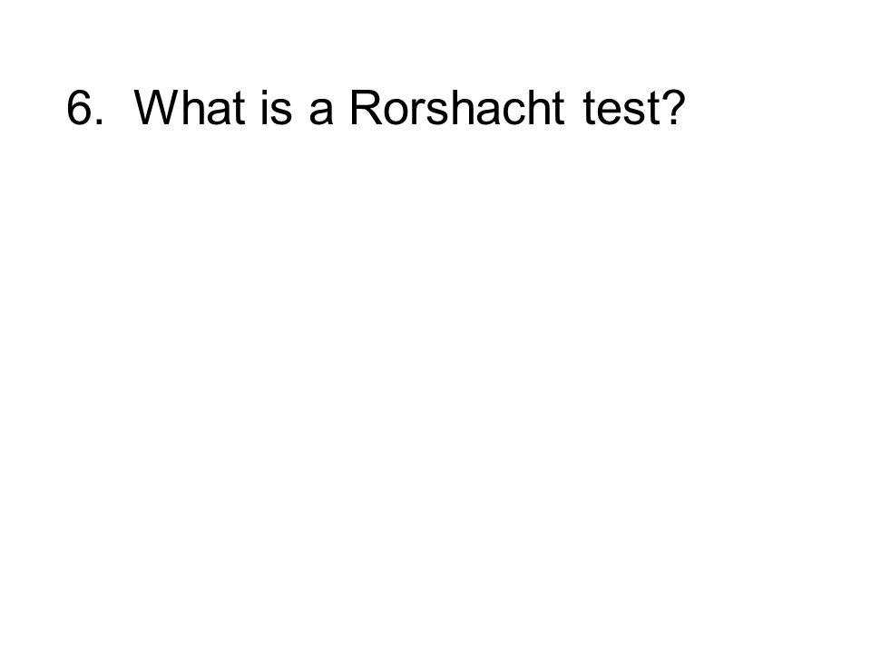 6. What is a Rorshacht test