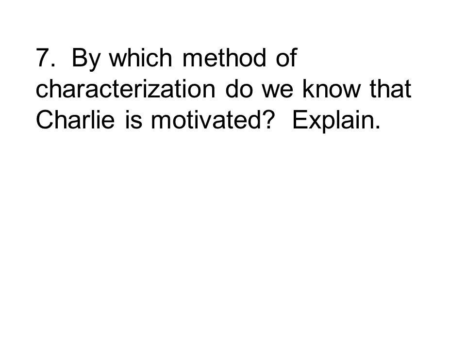 7. By which method of characterization do we know that Charlie is motivated Explain.