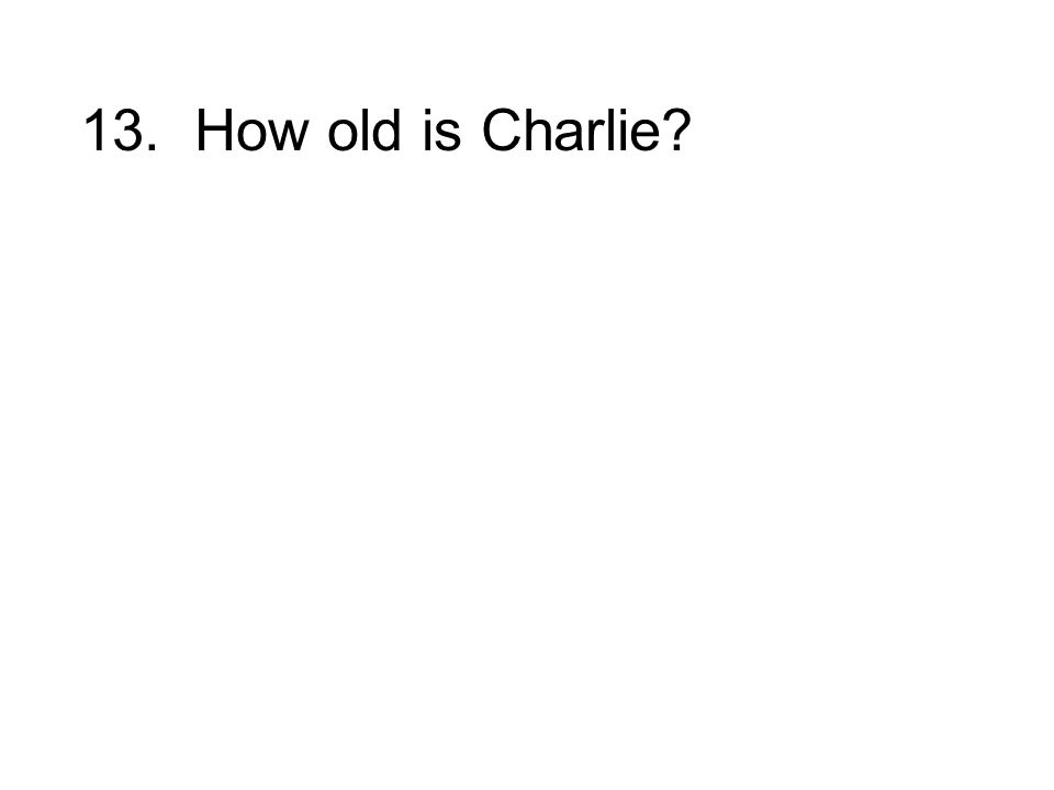 13. How old is Charlie