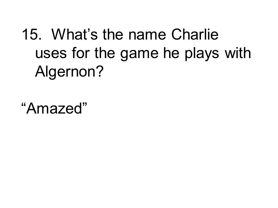 15. What's the name Charlie uses for the game he plays with Algernon