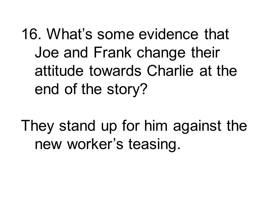 16. What's some evidence that Joe and Frank change their attitude towards Charlie at the end of the story