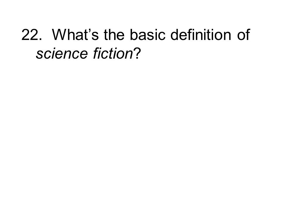 22. What's the basic definition of science fiction