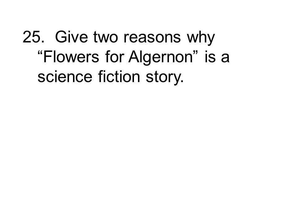 reason 3 of thesis statement for flowers for algernon Using daniel keyes, flowers for algernon research flowers for algernon just because someone is mentally challenged is no reason for believing that they.