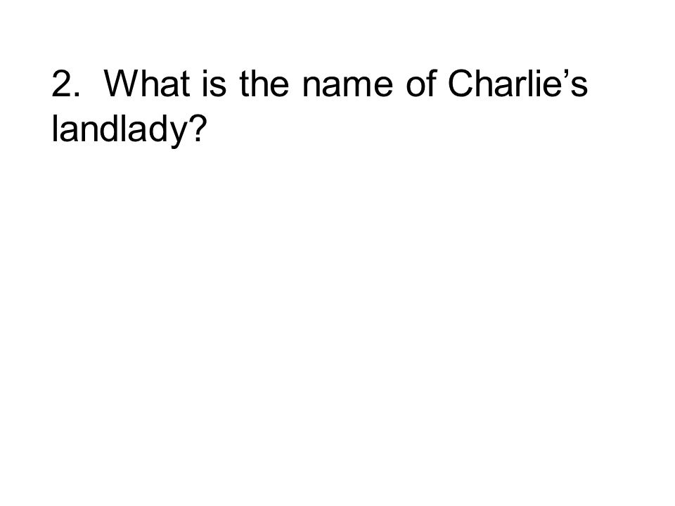 2. What is the name of Charlie's landlady