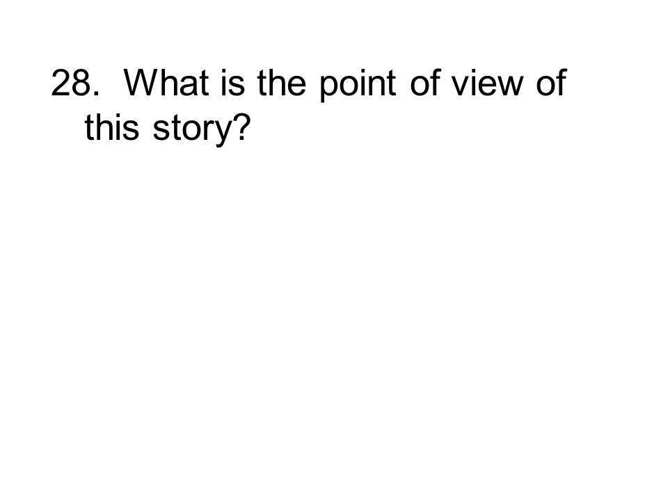 28. What is the point of view of this story