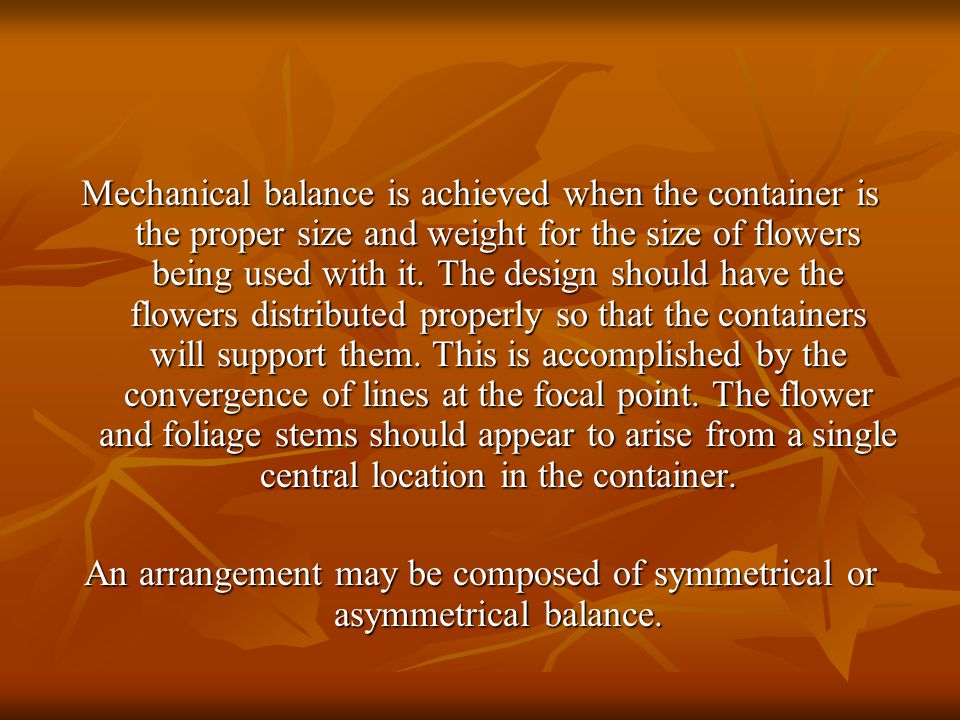 An arrangement may be composed of symmetrical or asymmetrical balance.