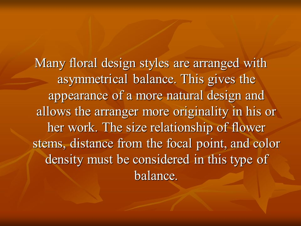 Many floral design styles are arranged with asymmetrical balance