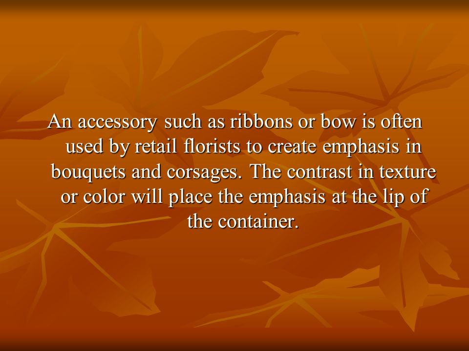 An accessory such as ribbons or bow is often used by retail florists to create emphasis in bouquets and corsages.