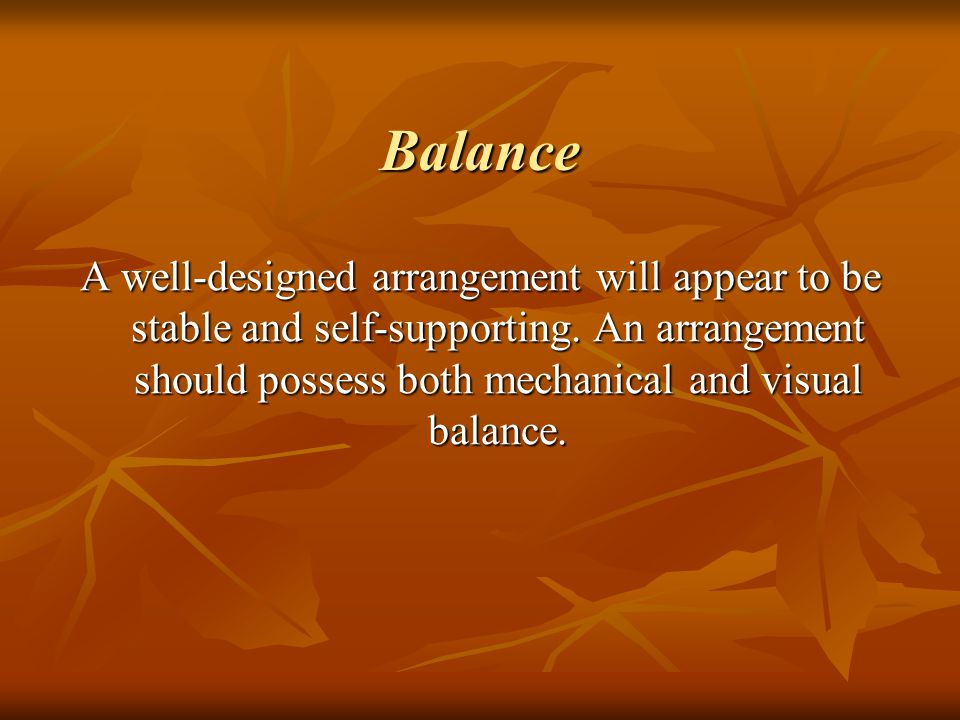 Balance A well-designed arrangement will appear to be stable and self-supporting.
