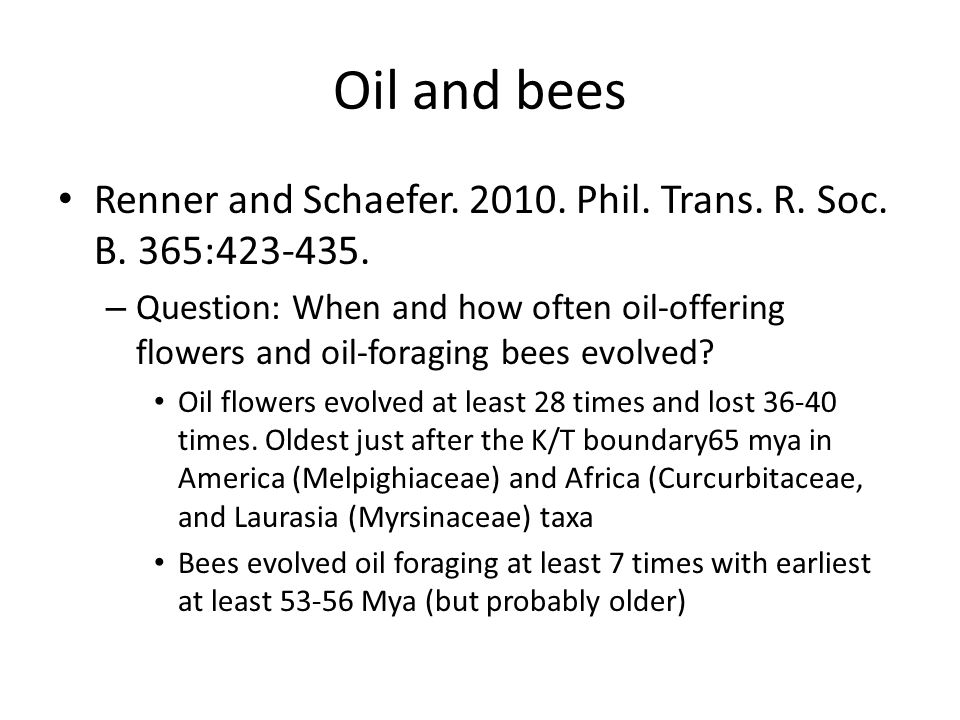 Oil and bees Renner and Schaefer. 2010. Phil. Trans. R. Soc. B. 365:423-435.