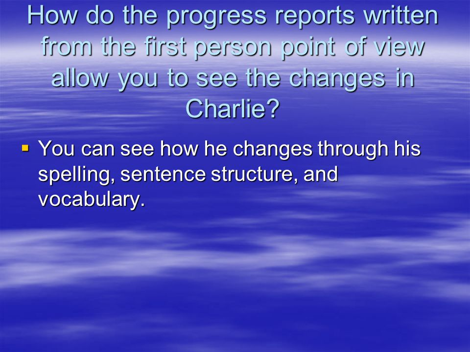How do the progress reports written from the first person point of view allow you to see the changes in Charlie