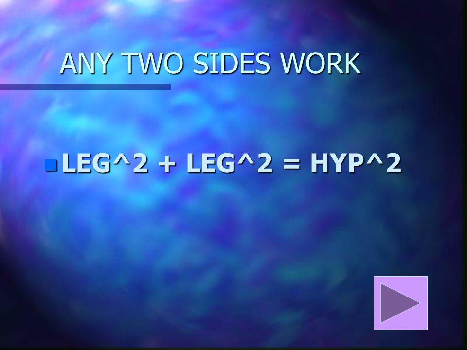 ANY TWO SIDES WORK LEG^2 + LEG^2 = HYP^2