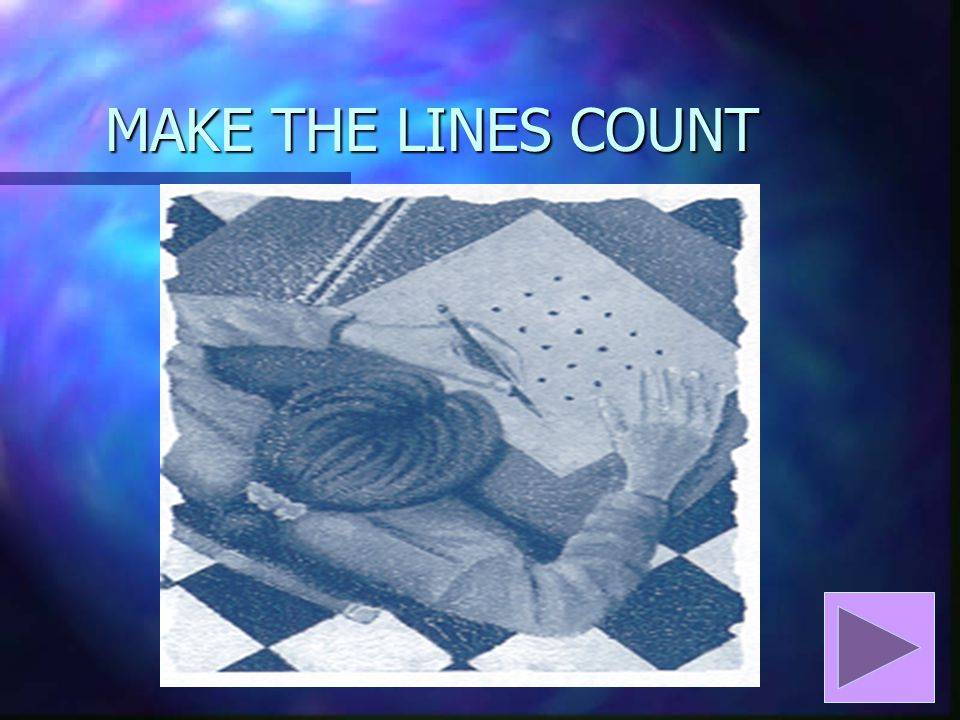 MAKE THE LINES COUNT