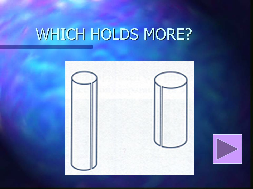 WHICH HOLDS MORE