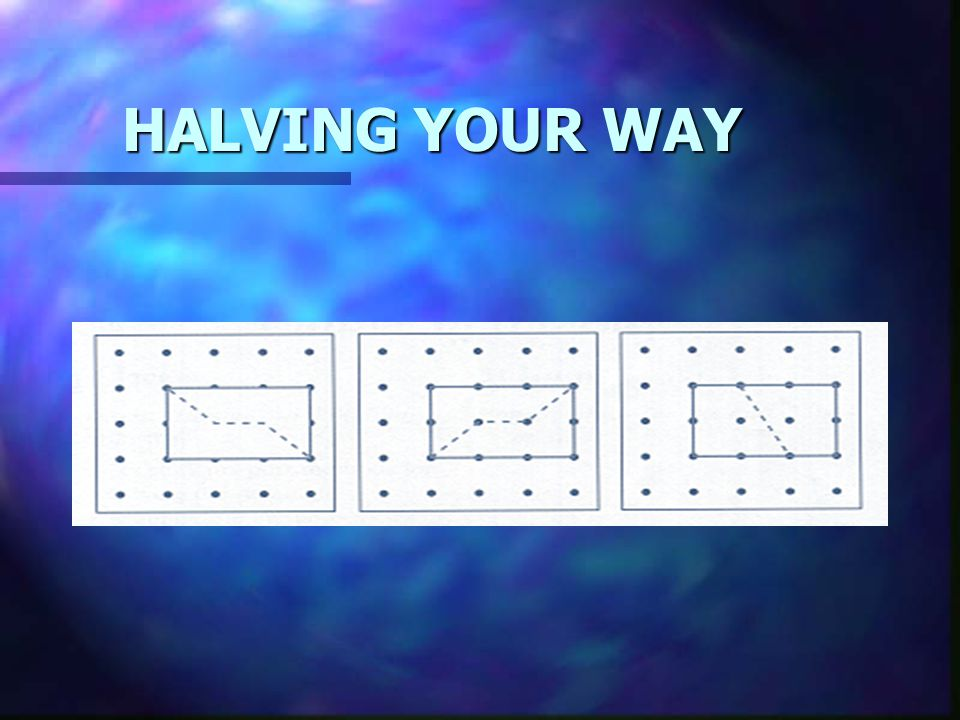 HALVING YOUR WAY