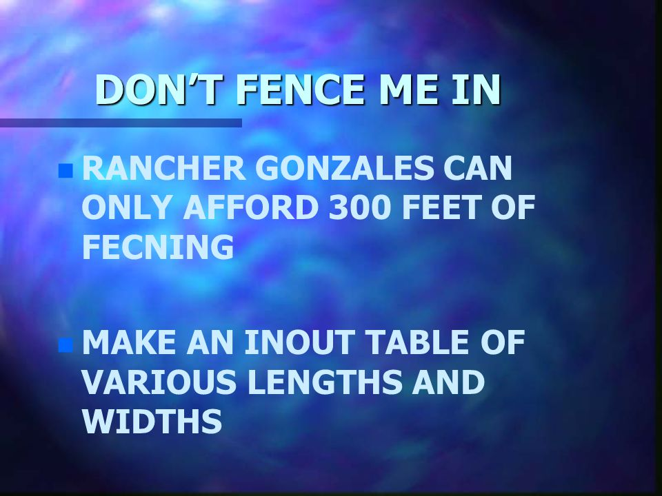 DON'T FENCE ME IN RANCHER GONZALES CAN ONLY AFFORD 300 FEET OF FECNING