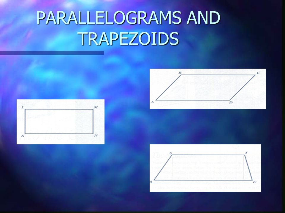 PARALLELOGRAMS AND TRAPEZOIDS