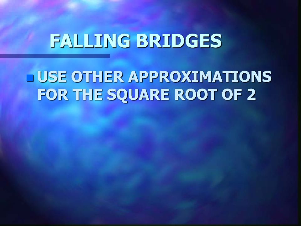 FALLING BRIDGES USE OTHER APPROXIMATIONS FOR THE SQUARE ROOT OF 2