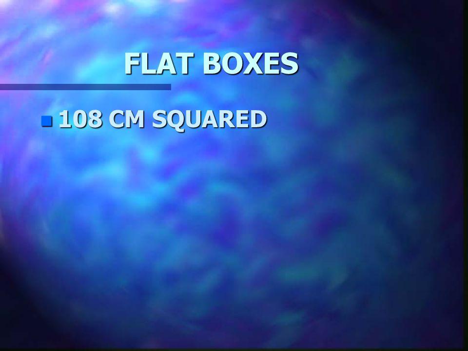 FLAT BOXES 108 CM SQUARED