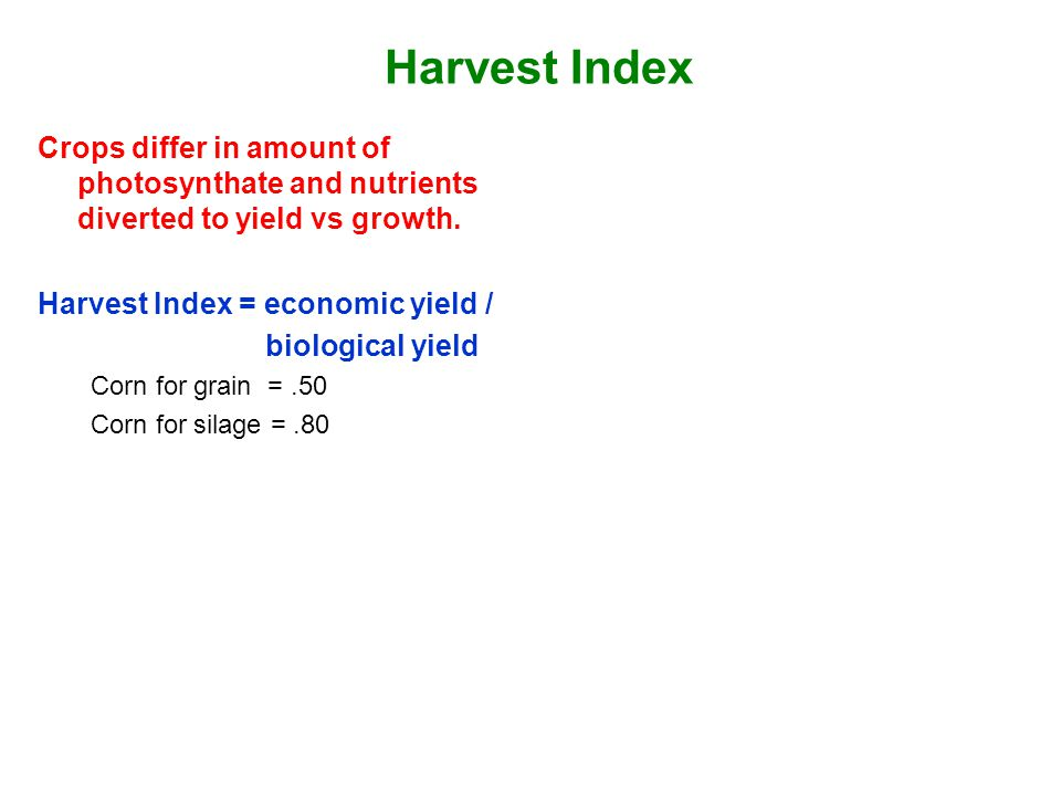 Harvest Index Crops differ in amount of photosynthate and nutrients diverted to yield vs growth. Harvest Index = economic yield /
