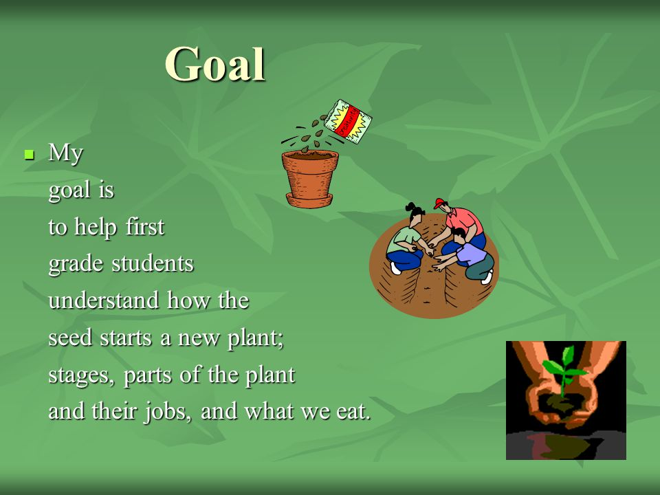 Goal My goal is to help first grade students understand how the