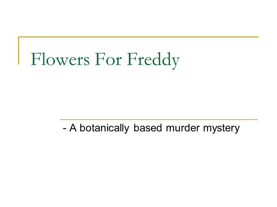 - A botanically based murder mystery