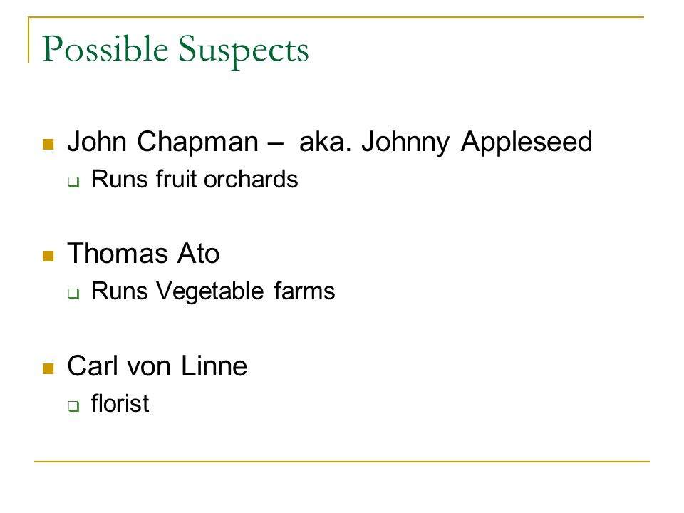 Possible Suspects John Chapman – aka. Johnny Appleseed Thomas Ato