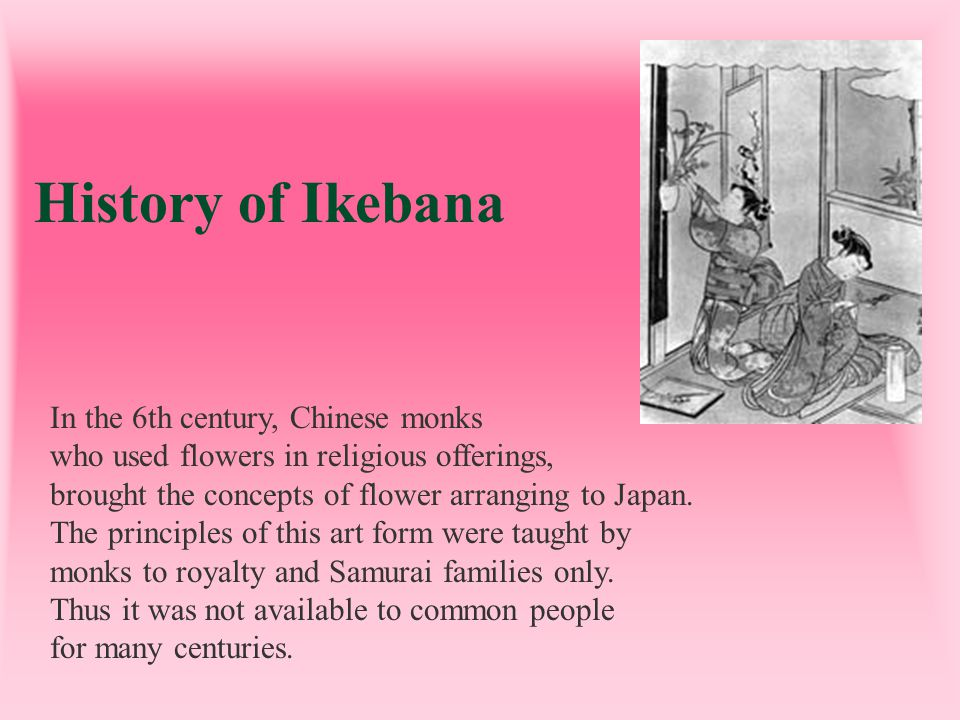 History of Ikebana In the 6th century, Chinese monks