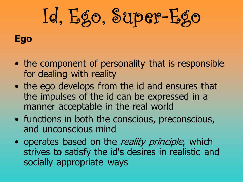 Id, Ego, Super-Ego Ego. the component of personality that is responsible for dealing with reality.