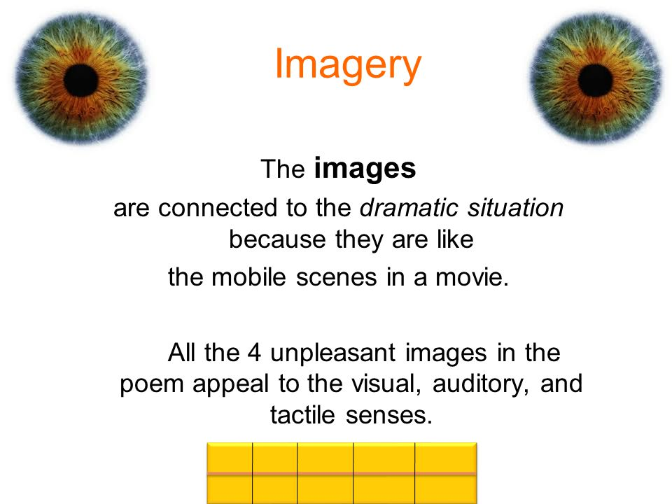 Imagery The images. are connected to the dramatic situation because they are like. the mobile scenes in a movie.