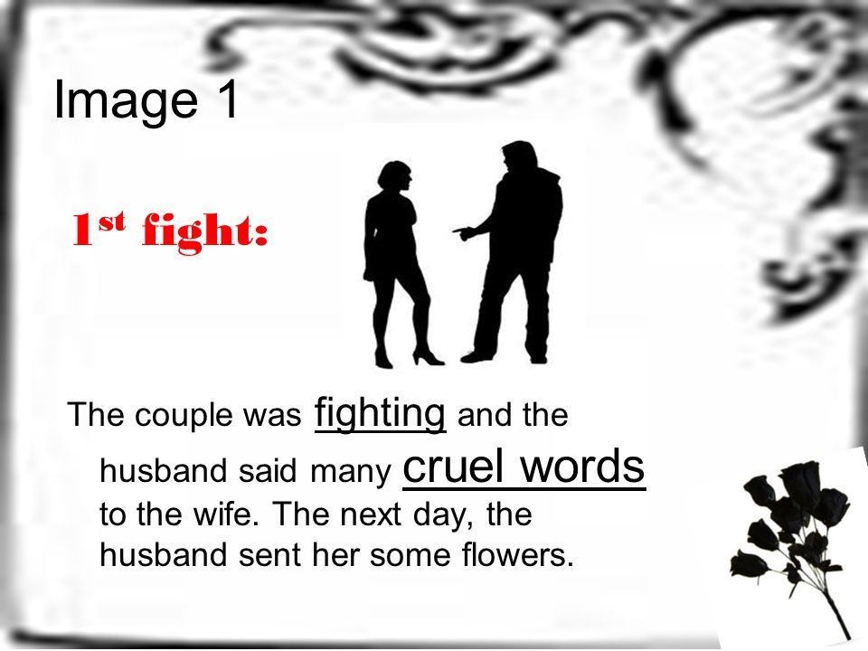 Image 1 1st fight: The couple was fighting and the husband said many cruel words to the wife.